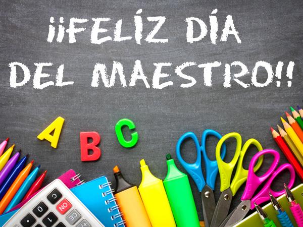 ¡Felíz Día del Maestro!
